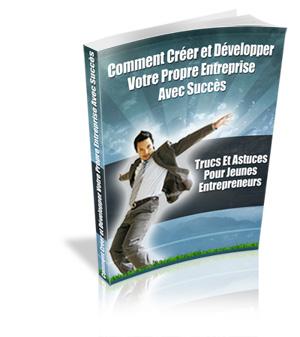 comment créer et développer votre entreprise avec succès